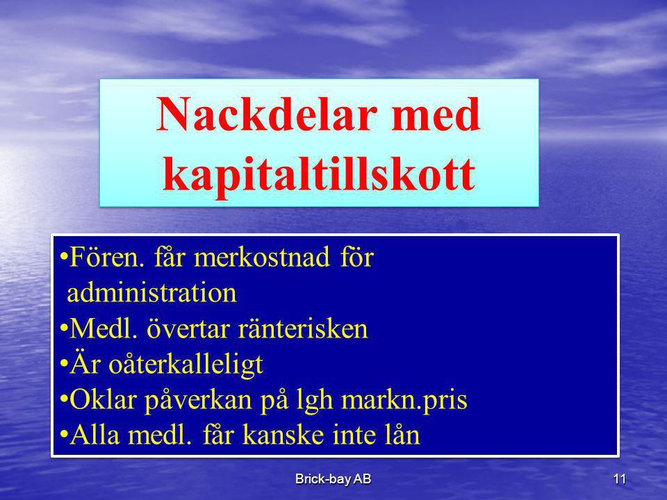 Brick-bay AB11 Nackdelar med kapitaltillskott Nackdelar med kapitaltillskott •Fören. får merkostnad för administration •Medl. övertar ränterisken •Är