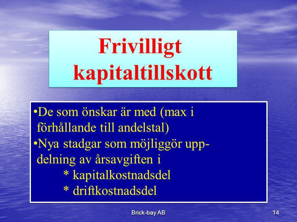 Brick-bay AB14 Frivilligt kapitaltillskott Frivilligt kapitaltillskott •De som önskar är med (max i förhållande till andelstal) •Nya stadgar som möjli