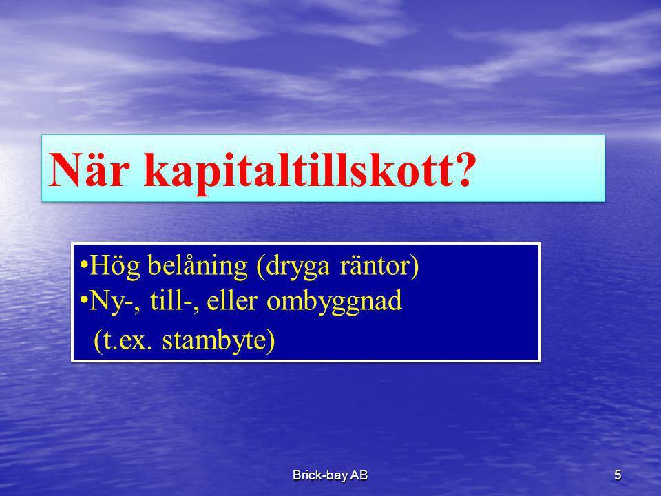 Brick-bay AB5 När kapitaltillskott? •Hög belåning (dryga räntor) •Ny-, till-, eller ombyggnad (t.ex. stambyte) •Hög belåning (dryga räntor) •Ny-, till