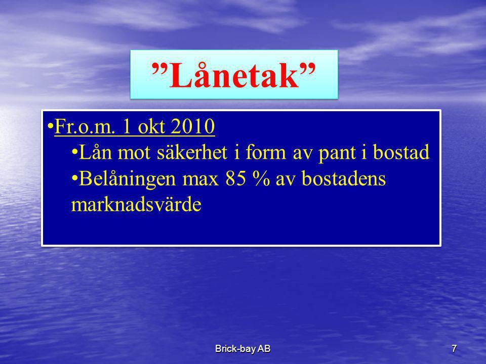 """Brick-bay AB7 """"Lånetak"""" •Fr.o.m. 1 okt 2010 •Lån mot säkerhet i form av pant i bostad •Belåningen max 85 % av bostadens marknadsvärde •Fr.o.m. 1 okt 2"""