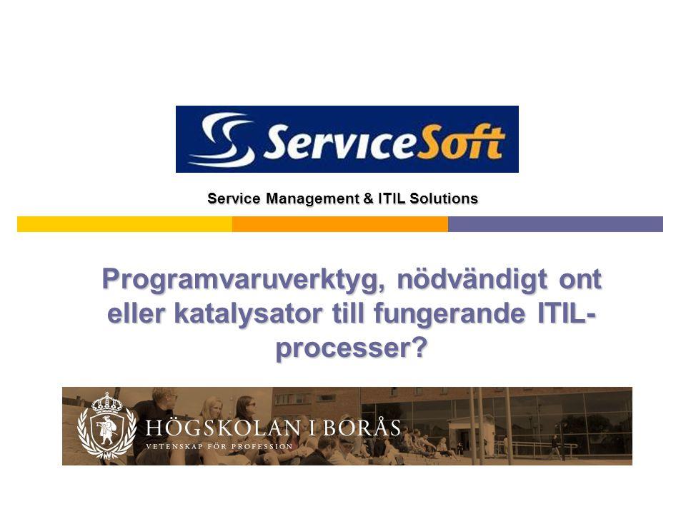 Service Management & ITIL Solutions Programvaruverktyg, nödvändigt ont eller katalysator till fungerande ITIL- processer?