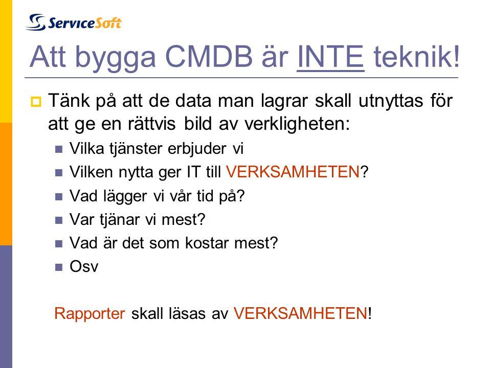 Att bygga CMDB är INTE teknik!  Tänk på att de data man lagrar skall utnyttas för att ge en rättvis bild av verkligheten:  Vilka tjänster erbjuder v