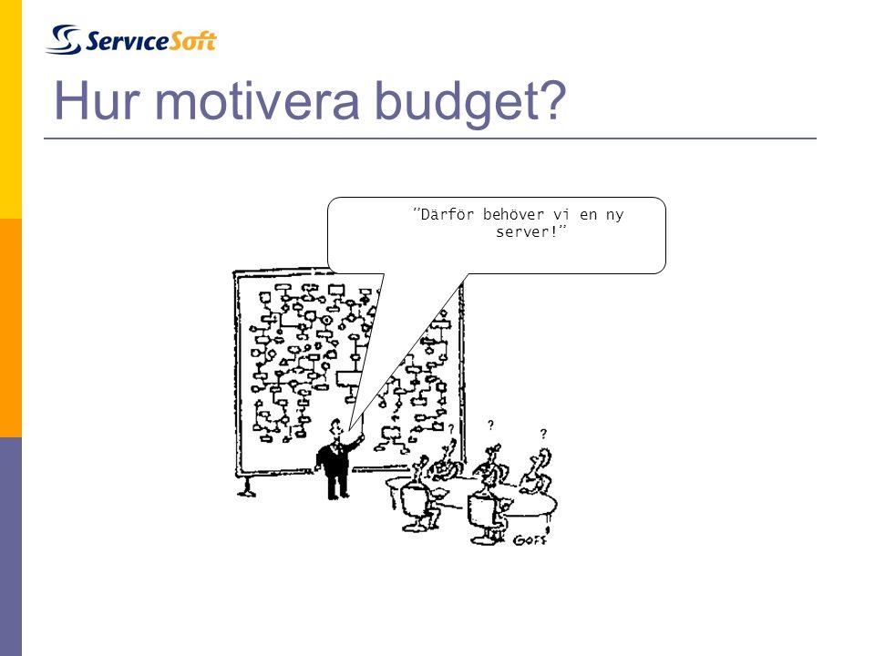 """Hur motivera budget? """"Därför behöver vi en ny server!"""""""