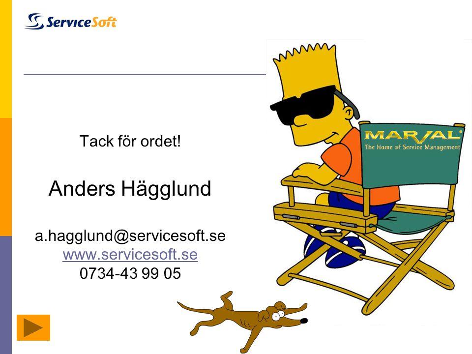 Tack för ordet! Anders Hägglund a.hagglund@servicesoft.se www.servicesoft.se 0734-43 99 05