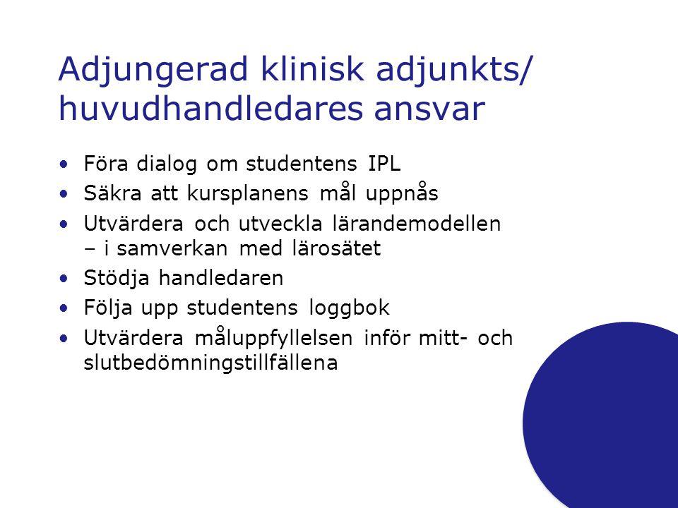 Adjungerad klinisk adjunkts/ huvudhandledares ansvar •Föra dialog om studentens IPL •Säkra att kursplanens mål uppnås •Utvärdera och utveckla lärandem