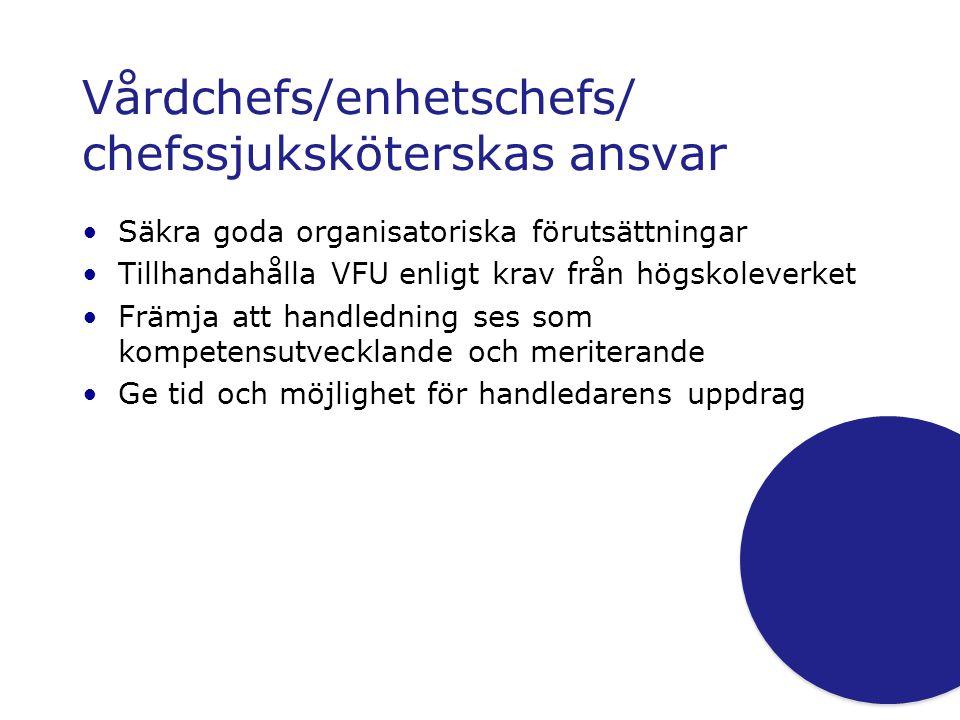 Vårdchefs/enhetschefs/ chefssjuksköterskas ansvar •Säkra goda organisatoriska förutsättningar •Tillhandahålla VFU enligt krav från högskoleverket •Frä