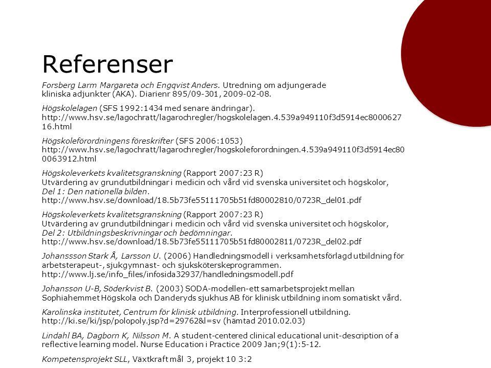 Referenser Forsberg Larm Margareta och Engqvist Anders. Utredning om adjungerade kliniska adjunkter (AKA). Diarienr 895/09-301, 2009-02-08. Högskolela