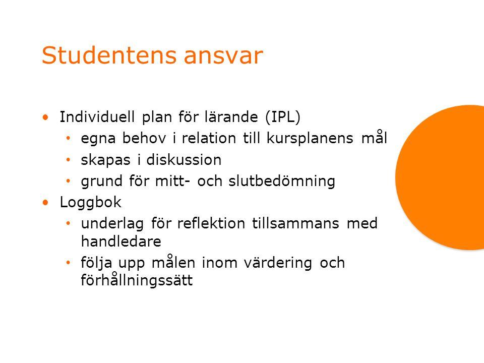 Studentens ansvar •Individuell plan för lärande (IPL) • egna behov i relation till kursplanens mål • skapas i diskussion • grund för mitt- och slutbed