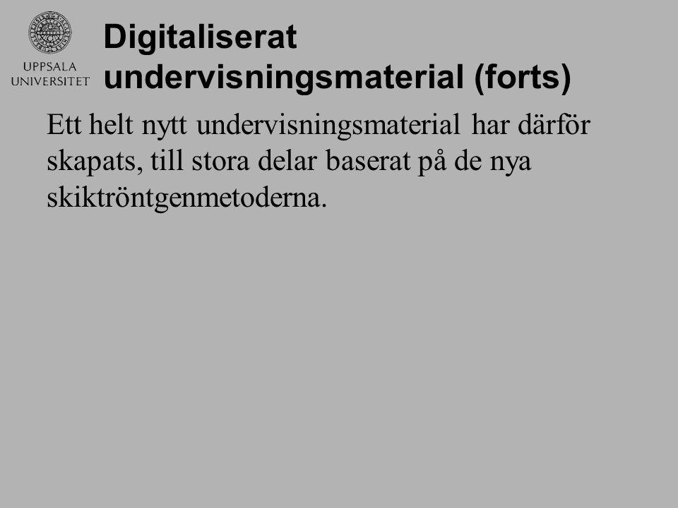 Digitaliserat undervisningsmaterial (forts) Ett helt nytt undervisningsmaterial har därför skapats, till stora delar baserat på de nya skiktröntgenmet