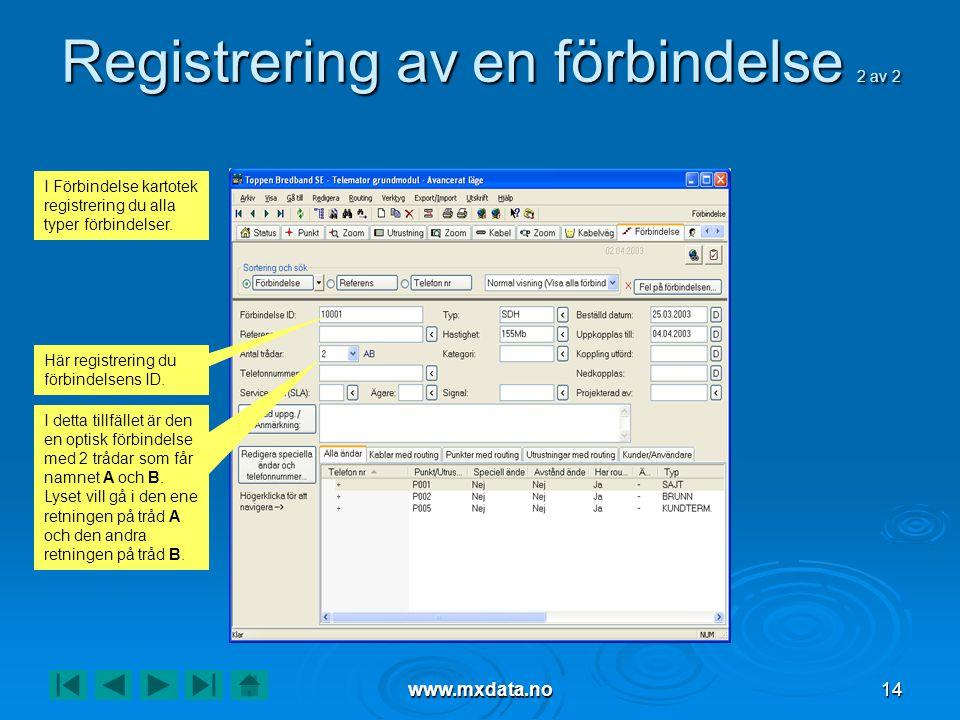www.mxdata.no14 Registrering av en förbindelse 2 av 2 Här registrering du förbindelsens ID. I detta tillfället är den en optisk förbindelse med 2 tråd