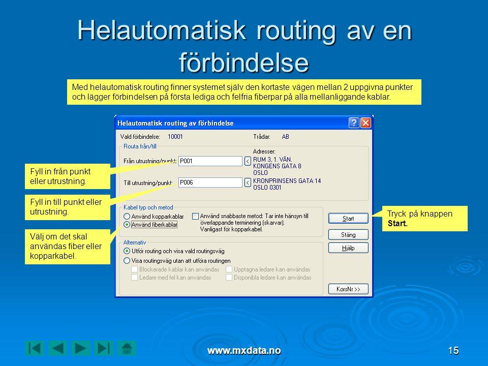 www.mxdata.no15 Helautomatisk routing av en förbindelse Fyll in från punkt eller utrustning. Fyll in till punkt eller utrustning. Välj om det skal anv