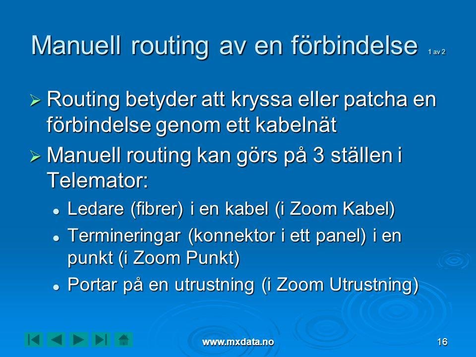 www.mxdata.no16 Manuell routing av en förbindelse 1 av 2  Routing betyder att kryssa eller patcha en förbindelse genom ett kabelnät  Manuell routing