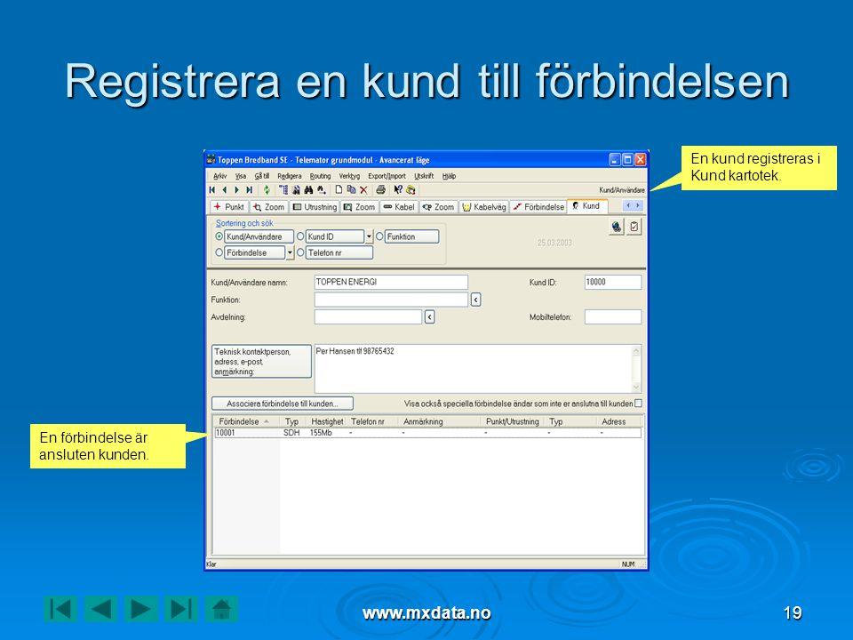 www.mxdata.no19 Registrera en kund till förbindelsen En kund registreras i Kund kartotek. En förbindelse är ansluten kunden.