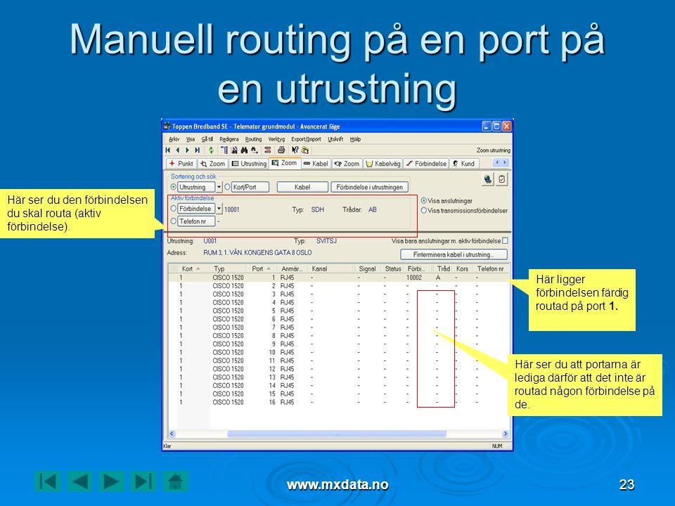 www.mxdata.no23 Manuell routing på en port på en utrustning Här ligger förbindelsen färdig routad på port 1. Här ser du att portarna är lediga därför