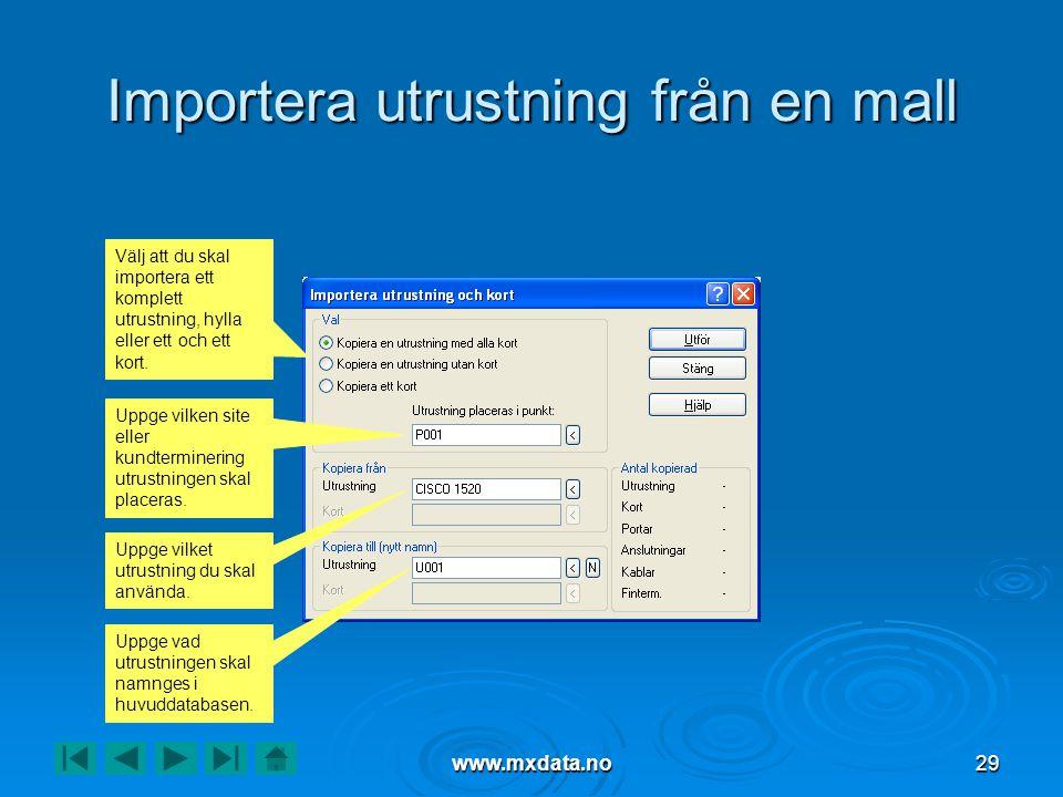 www.mxdata.no29 Importera utrustning från en mall Välj att du skal importera ett komplett utrustning, hylla eller ett och ett kort. Uppge vilken site