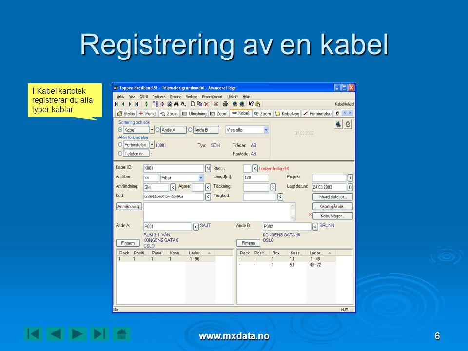 www.mxdata.no6 Registrering av en kabel I Kabel kartotek registrerar du alla typer kablar.