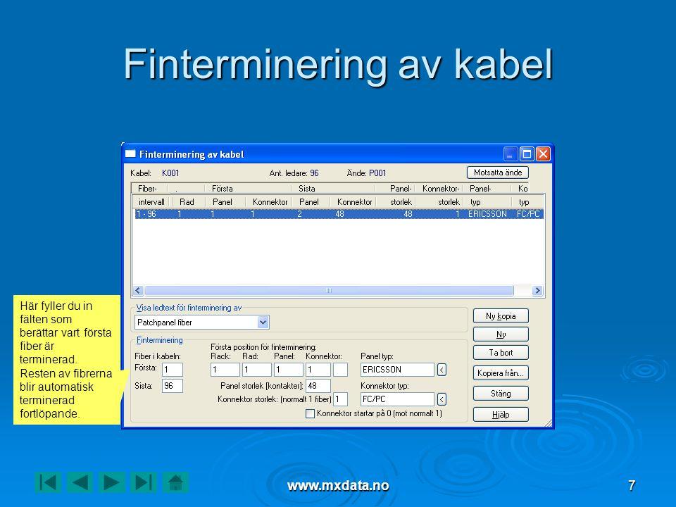 www.mxdata.no7 Finterminering av kabel Här fyller du in fälten som berättar vart första fiber är terminerad. Resten av fibrerna blir automatisk termin