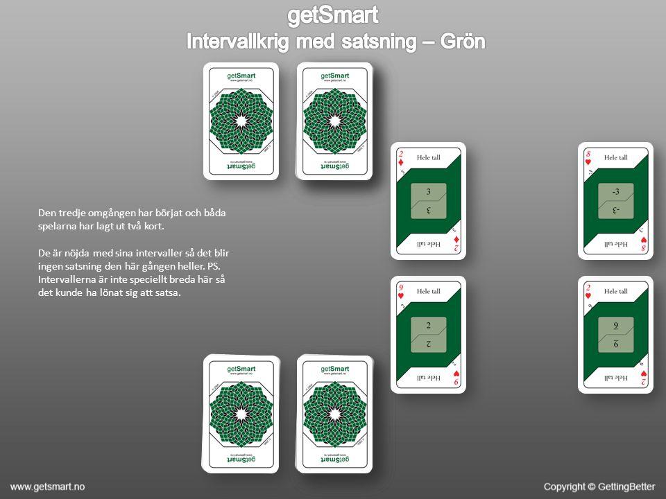 Den tredje omgången har börjat och båda spelarna har lagt ut två kort.