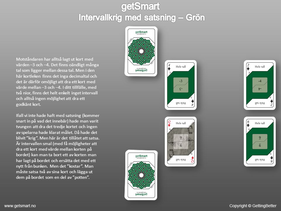 Man börjar så på nästa omgång.Spelarna lägger ut två nya kort med ett mellanrum.