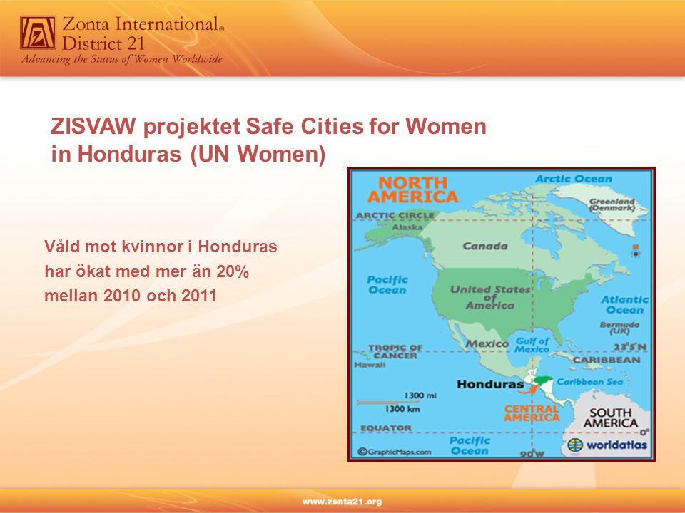 ZISVAW projektet Safe Cities for Women in Honduras (UN Women) Våld mot kvinnor i Honduras har ökat med mer än 20% mellan 2010 och 2011