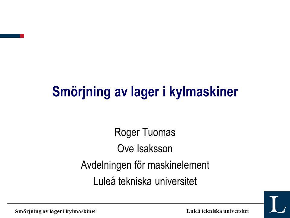 Smörjning av lager i kylmaskiner Luleå tekniska universitet Bakgrund •Lagerproblem vid övergång till miljöanpassade köldmedier –Avsaknad av klor resulterar i sämre gränssiktssmörjning.