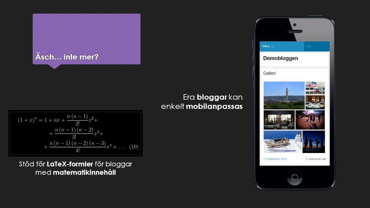 Äsch… inte mer? Era bloggar kan enkelt mobilanpassas Stöd för LaTeX-formler för bloggar med matematikinnehåll