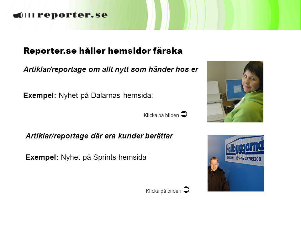 Reporter.se håller hemsidor färska Artiklar/reportage om allt nytt som händer hos er Exempel: Nyhet på Dalarnas hemsida: Klicka på bilden  Artiklar/r
