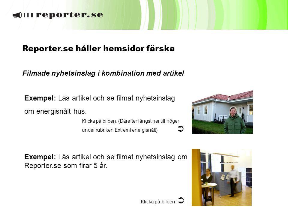 Reporter.se håller hemsidor färska Filmade nyhetsinslag i kombination med artikel Exempel: Läs artikel och se filmat nyhetsinslag om Reporter.se som f