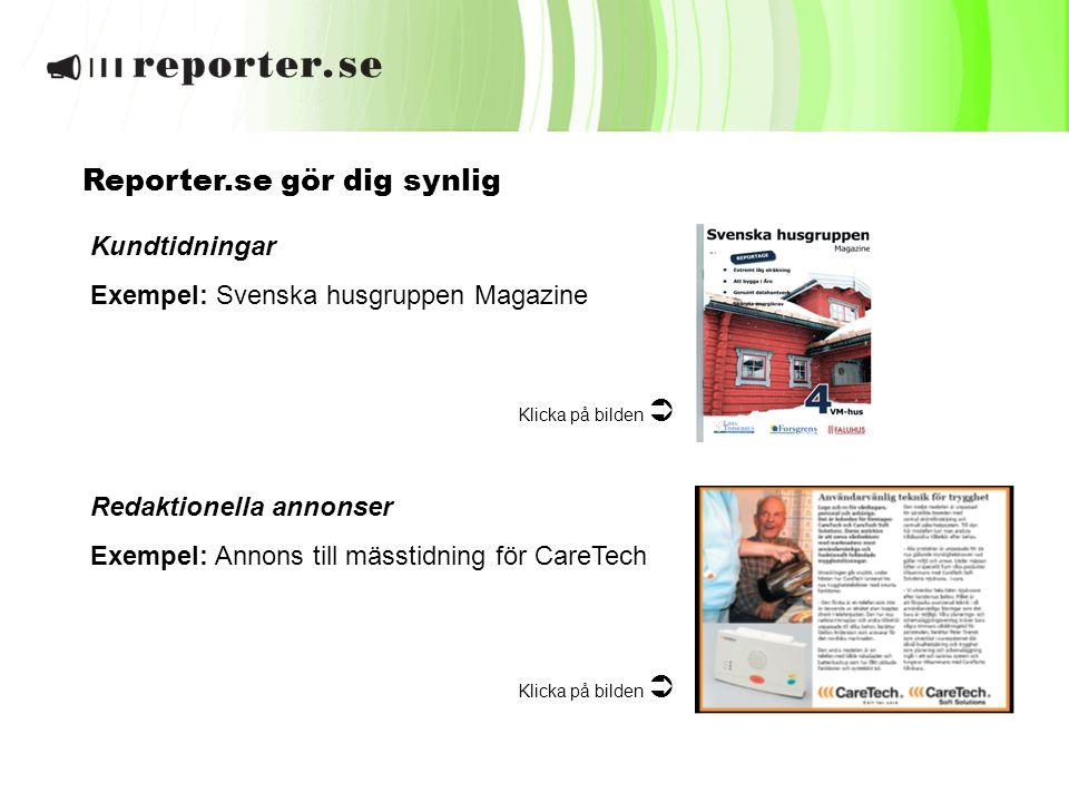 Reporter.se gör dig synlig Kundtidningar Exempel: Svenska husgruppen Magazine Klicka på bilden  Redaktionella annonser Exempel: Annons till mässtidni