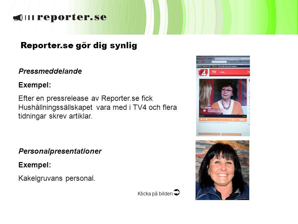 Pressmeddelande Exempel: Efter en pressrelease av Reporter.se fick Hushållningssällskapet vara med i TV4 och flera tidningar skrev artiklar. Personalp