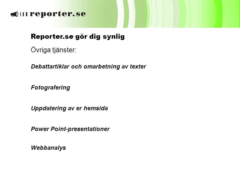 Debattartiklar och omarbetning av texter Reporter.se gör dig synlig Övriga tjänster: Fotografering Uppdatering av er hemsida Power Point-presentatione