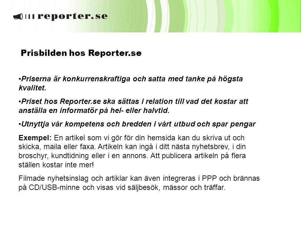 Prisbilden hos Reporter.se •Priserna är konkurrenskraftiga och satta med tanke på högsta kvalitet. •Priset hos Reporter.se ska sättas i relation till