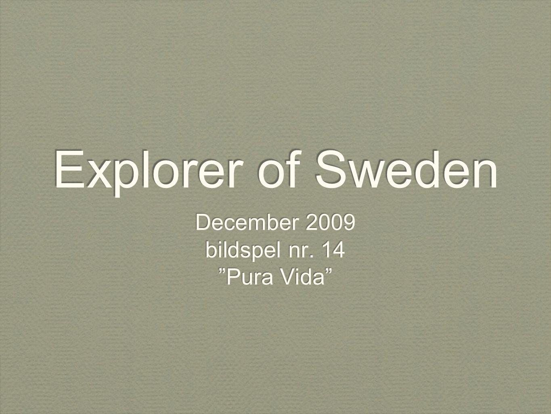 Explorer of Sweden December 2009 bildspel nr. 14 Pura Vida December 2009 bildspel nr.