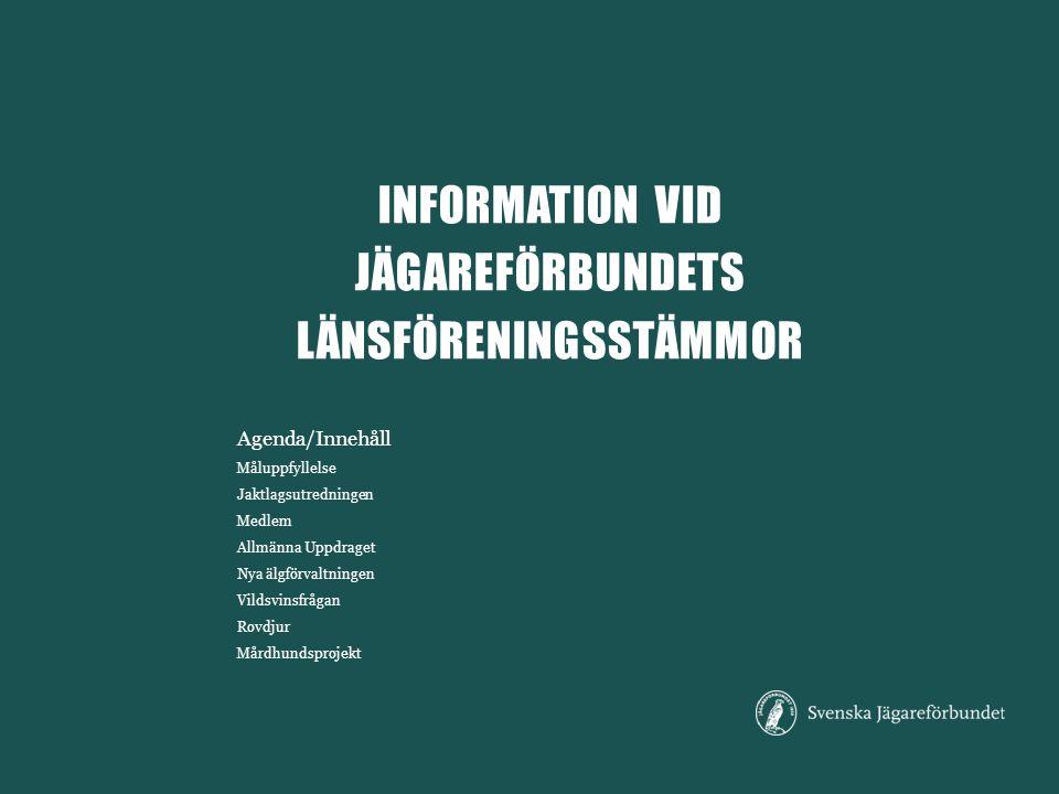 INFORMATION VID JÄGAREFÖRBUNDETS LÄNSFÖRENINGSSTÄMMOR Agenda/Innehåll Måluppfyllelse Jaktlagsutredningen Medlem Allmänna Uppdraget Nya älgförvaltninge