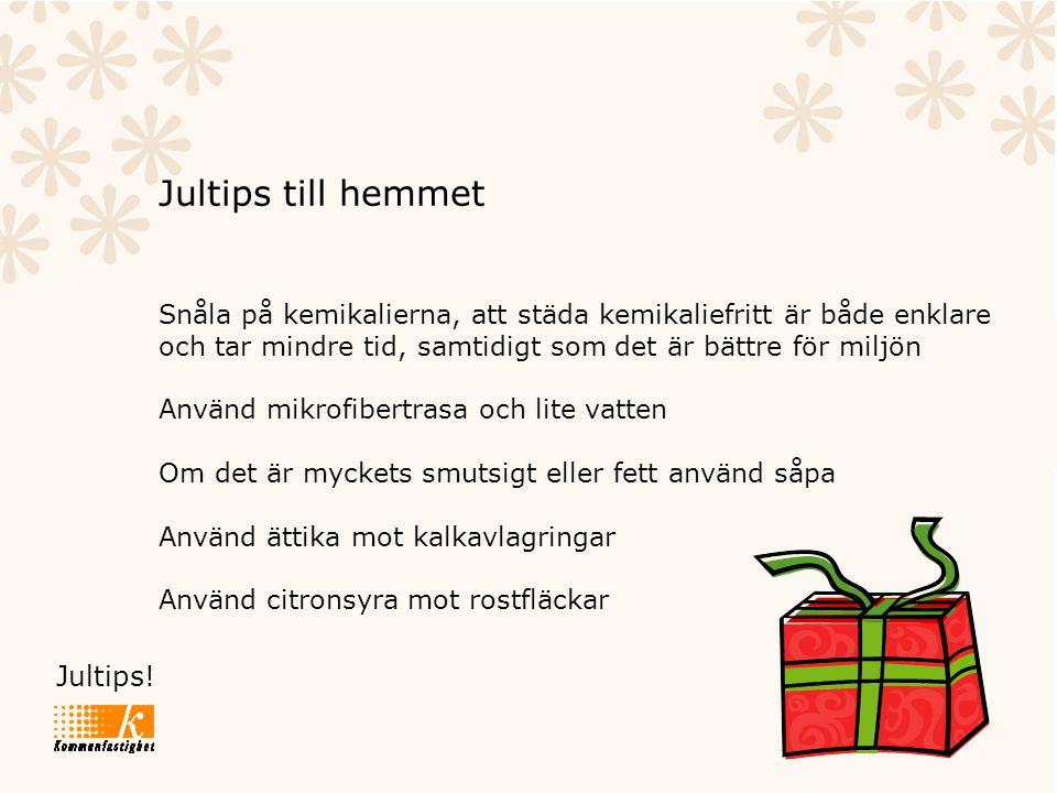 Jultips! Jultips till hemmet Snåla på kemikalierna, att städa kemikaliefritt är både enklare och tar mindre tid, samtidigt som det är bättre för miljö