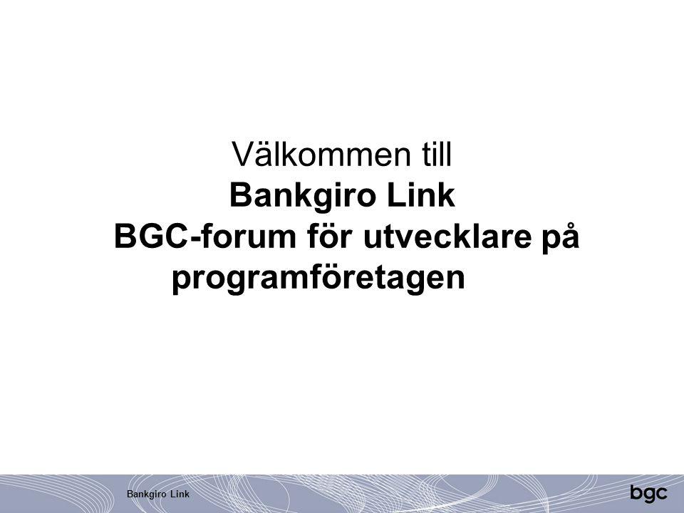 Bankgiro Link Välkommen till Bankgiro Link BGC-forum för utvecklare på programföretagen