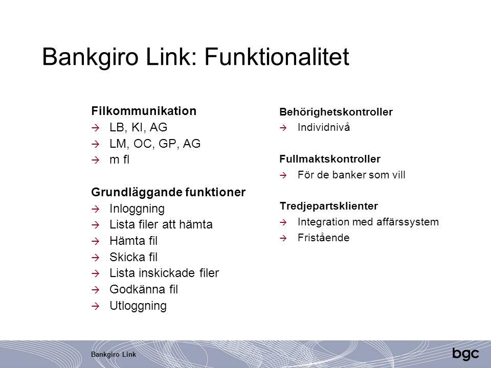 Bankgiro Link Bankgiro Link: Funktionalitet Filkommunikation  LB, KI, AG  LM, OC, GP, AG  m fl Grundläggande funktioner  Inloggning  Lista filer