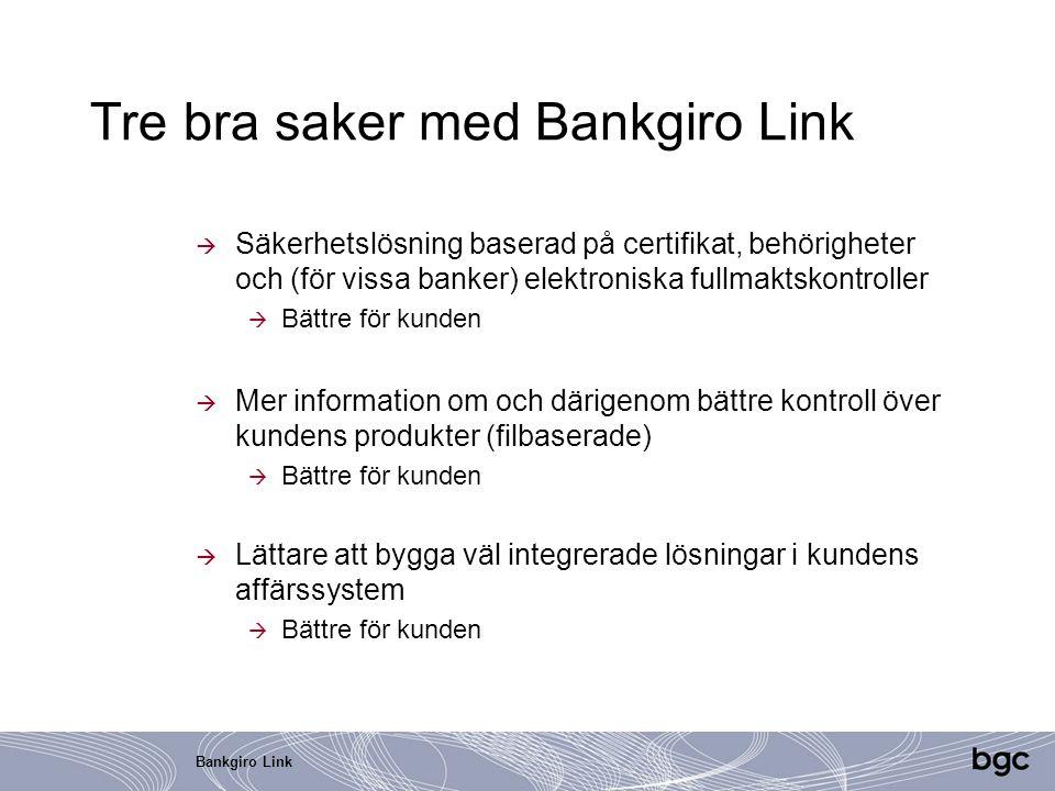 Bankgiro Link Tre bra saker med Bankgiro Link  Säkerhetslösning baserad på certifikat, behörigheter och (för vissa banker) elektroniska fullmaktskont
