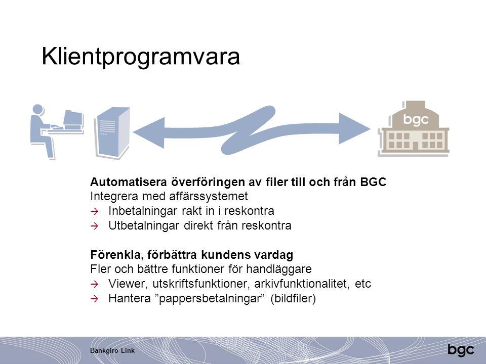 Bankgiro Link Klientprogramvara Automatisera överföringen av filer till och från BGC Integrera med affärssystemet  Inbetalningar rakt in i reskontra