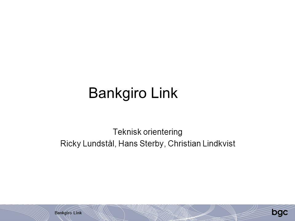 Bankgiro Link Teknisk orientering Ricky Lundstål, Hans Sterby, Christian Lindkvist
