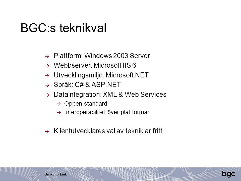 Bankgiro Link BGC:s teknikval  Plattform: Windows 2003 Server  Webbserver: Microsoft IIS 6  Utvecklingsmiljö: Microsoft.NET  Språk: C# & ASP.NET 