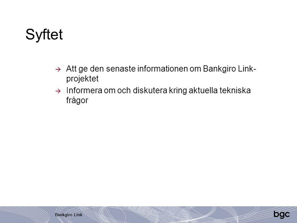 Bankgiro Link Syftet  Att ge den senaste informationen om Bankgiro Link- projektet  Informera om och diskutera kring aktuella tekniska frågor