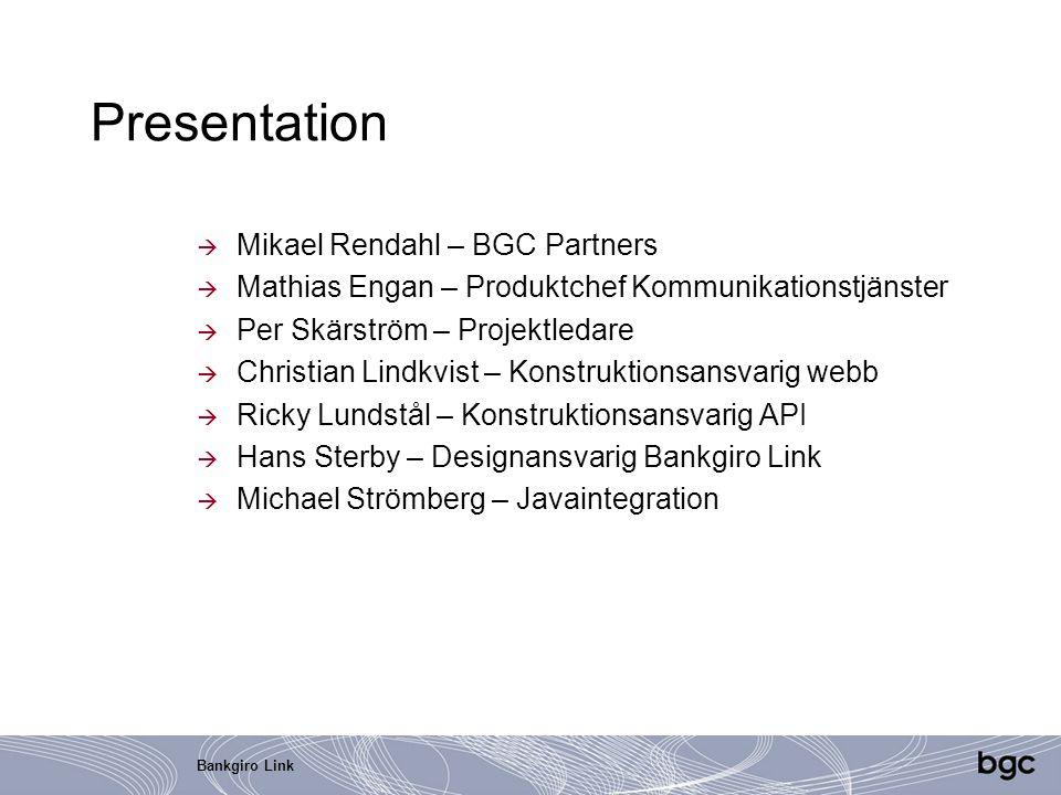 Bankgiro Link Presentation  Mikael Rendahl – BGC Partners  Mathias Engan – Produktchef Kommunikationstjänster  Per Skärström – Projektledare  Chri