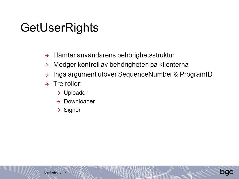 Bankgiro Link GetUserRights  Hämtar användarens behörighetsstruktur  Medger kontroll av behörigheten på klienterna  Inga argument utöver SequenceNu