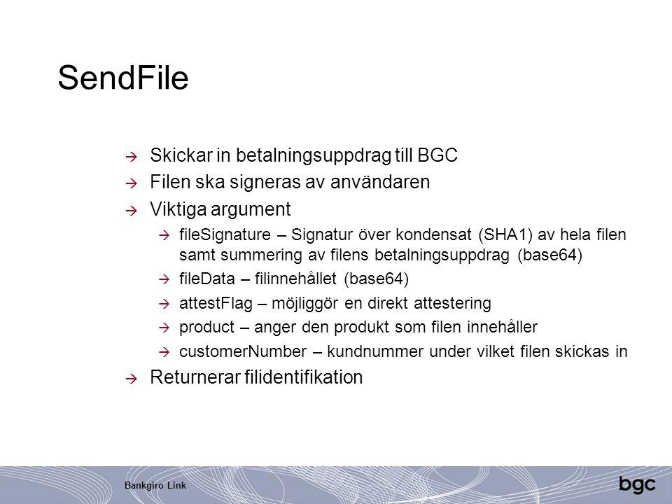 Bankgiro Link SendFile  Skickar in betalningsuppdrag till BGC  Filen ska signeras av användaren  Viktiga argument  fileSignature – Signatur över k