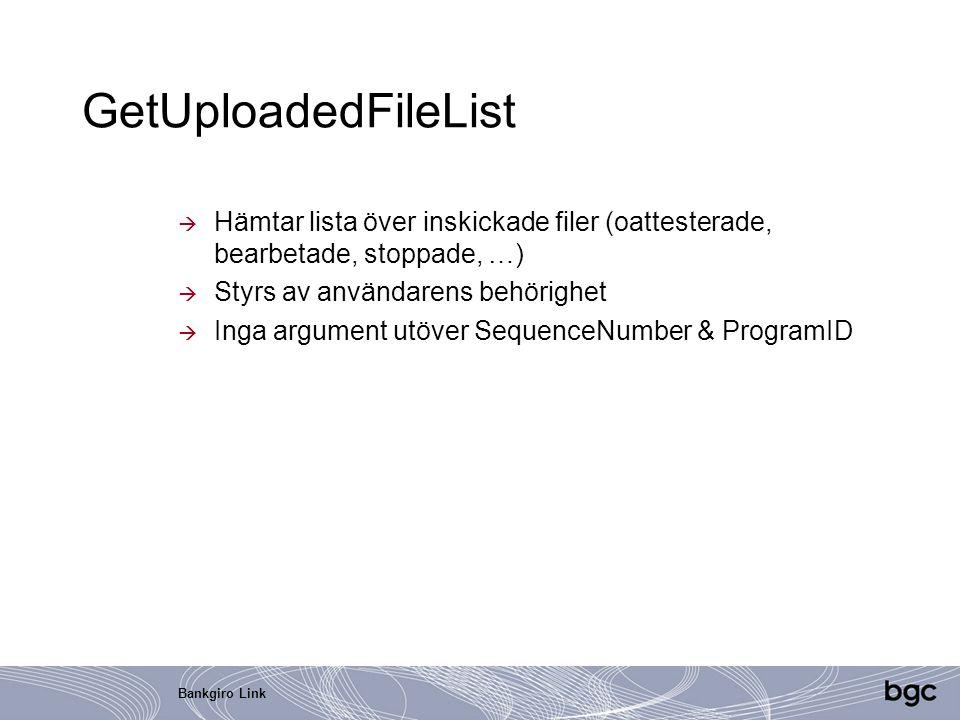 Bankgiro Link GetUploadedFileList  Hämtar lista över inskickade filer (oattesterade, bearbetade, stoppade, …)  Styrs av användarens behörighet  Ing
