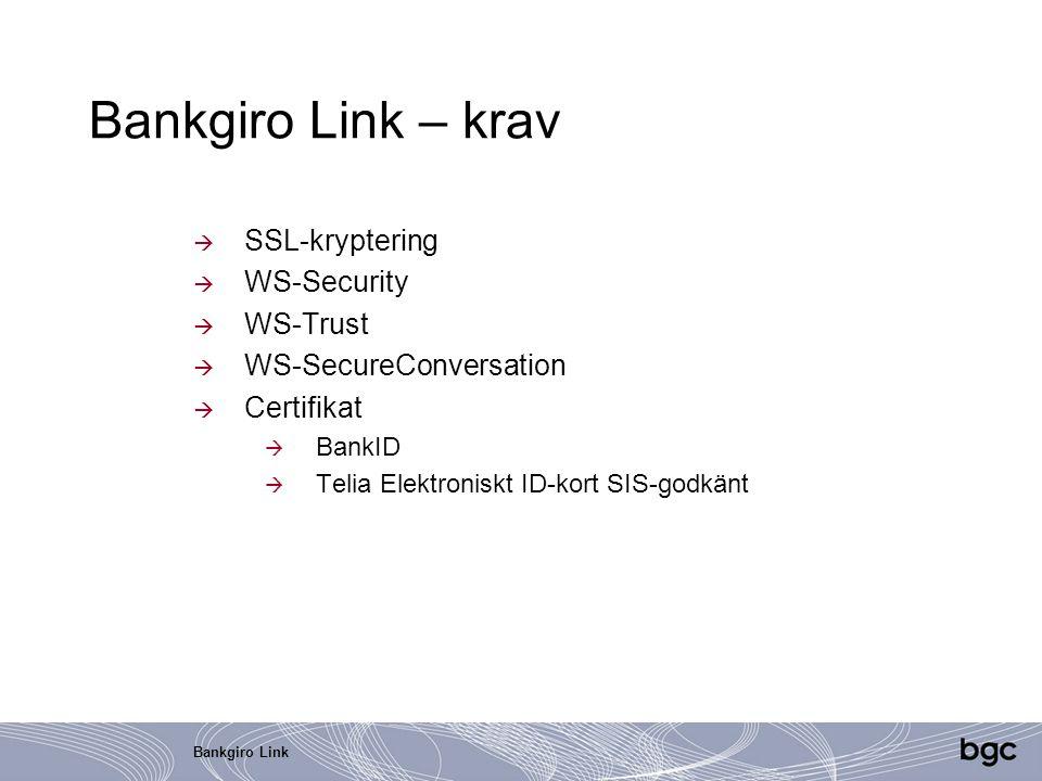 Bankgiro Link Bankgiro Link – krav  SSL-kryptering  WS-Security  WS-Trust  WS-SecureConversation  Certifikat  BankID  Telia Elektroniskt ID-kor
