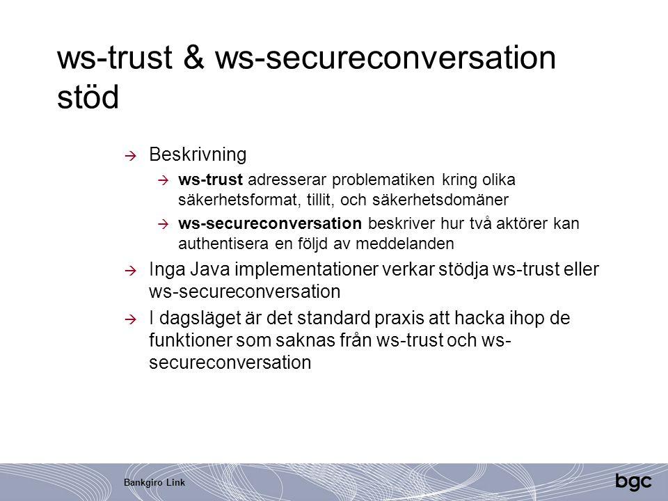 Bankgiro Link ws-trust & ws-secureconversation stöd  Beskrivning  ws-trust adresserar problematiken kring olika säkerhetsformat, tillit, och säkerhe