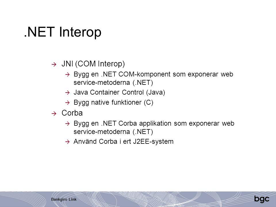 Bankgiro Link.NET Interop  JNI (COM Interop)  Bygg en.NET COM-komponent som exponerar web service-metoderna (.NET)  Java Container Control (Java) 