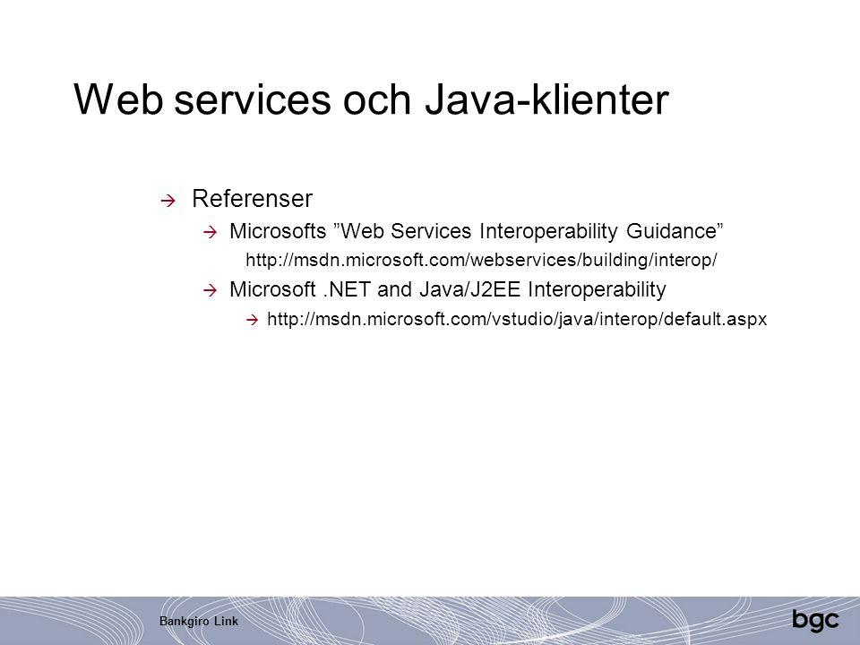 "Bankgiro Link Web services och Java-klienter  Referenser  Microsofts ""Web Services Interoperability Guidance"" http://msdn.microsoft.com/webservices/"